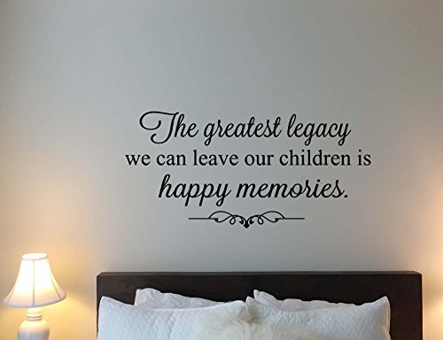 The Greatest Legacy We Can Leave Our Children Is Happy Memories Wall Decal Quote Inspirational Lettering Office Vinyl Sticker Motivational Gift Home Bedroom Decor Art Poster Mural Custom Print 586 ()