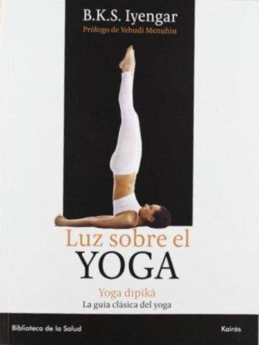 Luz sobre el yoga: La guia clasica del yoga, por el maestro ...