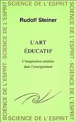 L'art éducatif: l'imagination creatrice dans l'enseignement