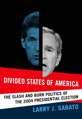 Divided States of America: The Slash and Burn Politics of the 2004 Presidential Election