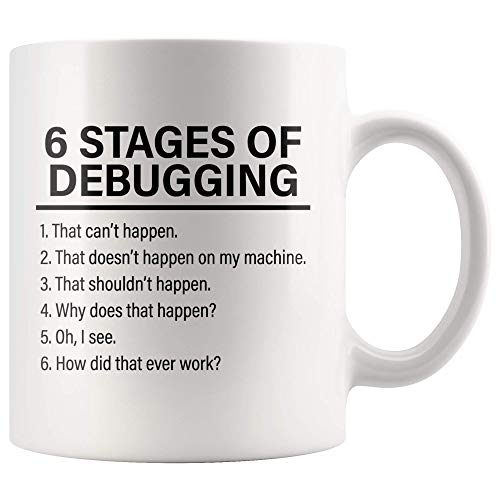 Stages Of Debugging Computer Programmer Gift Funny Programming Mug Geek Nerd 11 oz White Coffee Cup