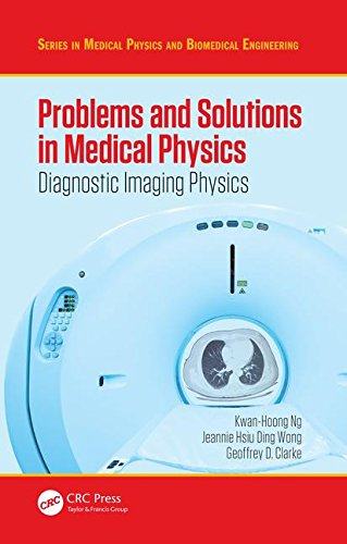 Problems and Solutions in Medical Physics: Diagnostic Imaging Physics (Series in Medical Physics and Biomedical Engineering) (Volume 1)