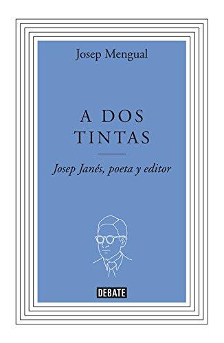 A dos tintas: Josep Janés, poeta y editor (Biografías y Memorias) por Mengual Català, Josep
