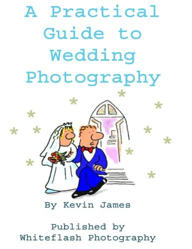 A Practical Guide To Wedding Photography