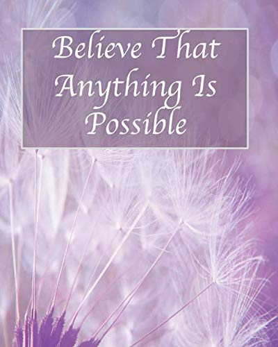 BELIEVE THAT ANYTHING IS POSSIBLE: College Ruled Notebook With Motivational Sayings To Inspire You On Every Page - Dandelion Going To Seed On Mauve Background