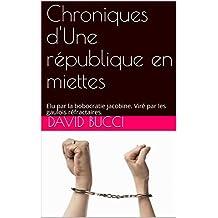 Chroniques d'Une république en miettes : Elu par la bobocratie jacobine. Viré par les gaulois réfractaires.  (French Edition)