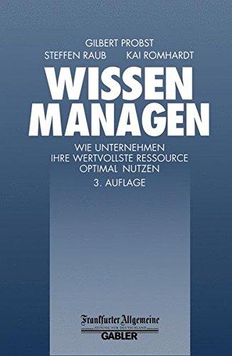 Wissen Managen: Wie Unternehmen ihre wertvollste Ressource optimal Nutzen (FAZ - Gabler Edition)