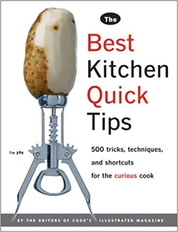 The Best Kitchen Quick Tips: 534 Tricks, Techniques, And Shortcuts For The  Curious Cook: Editors Of Cooku0027s Illustrated Magazine: 9780936184654:  Amazon.com: ...