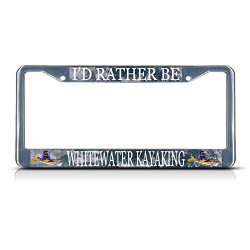 Teisyouhu I'd Rather Be Whitewater Kayaking Decoration License Plate Frame Holder Auto Tag for Women Men Vanity Tag for US CA -