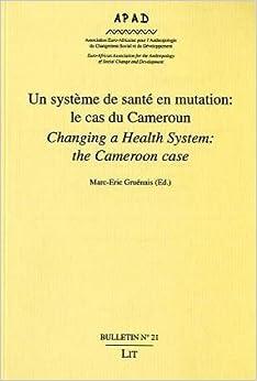Un systeme de sante en mutation: le cas du Cameroun: Changing a Health System: the Cameroon case (APAD Bulletin)
