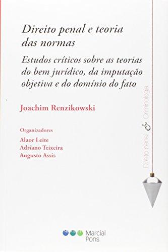 Direito Penal e Teoria das Normas. Estudos Críticos Sobre as Teorias do Bem Jurídico, da Imputação Objetiva e do Domínio