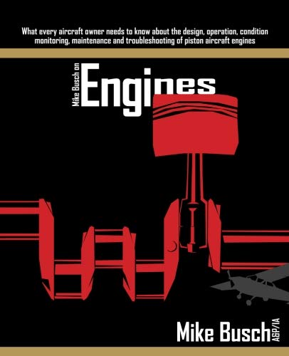 Engine 1 Aircraft - Mike Busch on Engines: What every aircraft owner needs to know about the design, operation, condition monitoring, maintenance and troubleshooting of piston aircraft engines