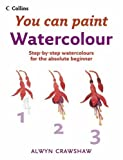 img - for Watercolour: Step-By-Step Watercolour for the Absolute Beginner (You Can Paint) book / textbook / text book