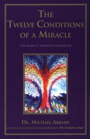The Twelve Conditions of a Miracle : The Miracle Worker's Handbook