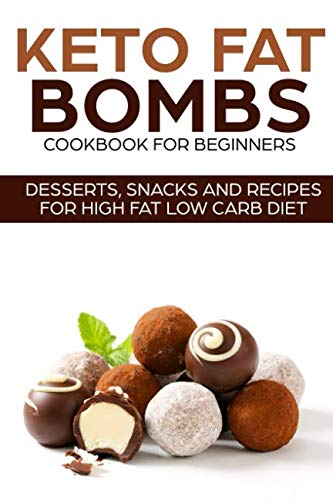 KETO FAT BOMBS COOKBOOK FOR BEGINNERS ; DESSERTS, SNACKS AND RECIPES FOR HIGH FAT LOW CARB DIET (KETO LIFESTYLE) by SHAHRUKH AKHTAR