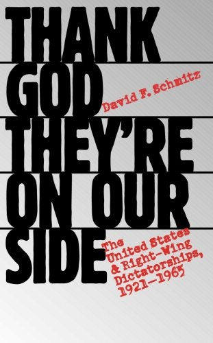 Thank God They're on Our Side: The United States and Right-Wing Dictatorships, 1921-1965