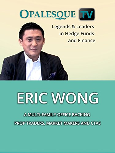 Legends   Leaders In Hedge Funds And Finance   Eric Wong  A Multi Family Office Backing Prop Traders  Market Makers And Ctas