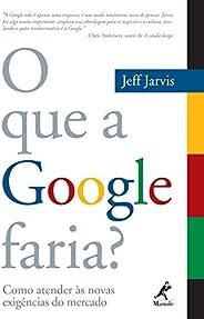O que a Google Faria? Como Atender às Novas Exigências do Mercado
