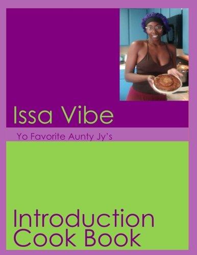 Issa Vibe; Yo Favorite Aunty Jy's Introduction Cookbook