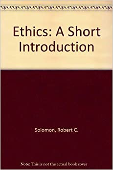 Book Ethics: A Short Introduction by Robert C. Solomon (1992-10-01)