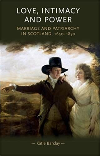 Love, Intimacy and Power: Marriage and patriarchy in Scotland, 1650-1850 (Gender in History)