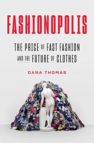 Fashionopolis: The Price of Fast Fashion and the Future of Clothes by [Thomas, Dana]