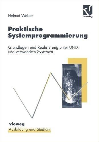 Praktische Systemprogrammierung: Grundlagen und Realisierung unter UNIX und verwandten Systemen (Ausbildung und Studium) (German Edition) by Helmut Weber (1997-11-12)