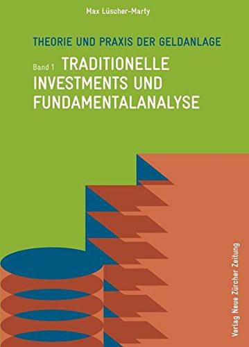 Theorie und Praxis der Geldanlage: Band 1: Traditionelle Investments und Fundamentalanalyse Taschenbuch – 1. März 2012 Max Lüscher-Marty 3038237620 Analysetechniken Finanzen