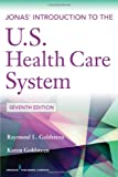 Jonas' Introduction to the U.S. Health Care System, 7th Edition (Health Care Delivery in the United States (Jonas & Kovner's)), Raymond L. Goldsteen DrPH, Karen Goldsteen PhD  MPH, 0826109306