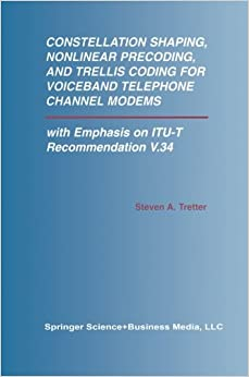 Constellation Shaping, Nonlinear Precoding, and Trellis Coding for Voiceband Telephone Channel Modems (The Springer International Series in Engineering and Computer Science)