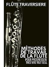 Méthode flûte traversière: Méthodes de travail de la flute traversière pour progresser très vite tout seul