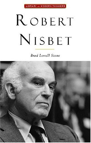 Robert Nisbet: Communitarian Traditionalist (Library of Modern Thinkers)