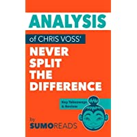 Analysis of Chris Voss' Never Split the Difference: Includes Key Takeaways & Review