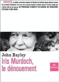 Iris Murdoch, le dénouement par John Bayley