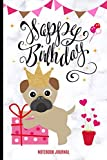 img - for Happy Birthday Notebook Journal: Novelty Blank Lined Journal, Card Alternative / Gift Idea, For Birthday / Pet Dog & Pug Lovers, Relative, Friend, Work Colleague book / textbook / text book