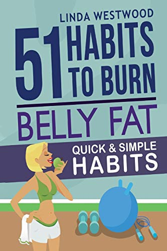 Belly Fat (3rd Edition): 51 Quick & Simple Habits to Burn Belly Fat & Tone Abs! (Quick Exercises To Get Rid Of Belly Fat)