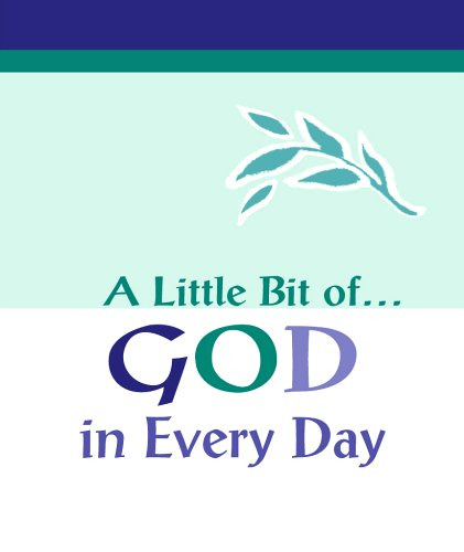 Download A LITTLE BIT OF GOD IN EVERY DAY (A Little Bit of Series) pdf