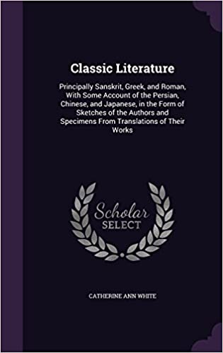Classic Literature: Principally Sanskrit, Greek, and Roman,