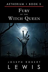 Fury of the Witch Queen (Aetherium, Book 5 of 7) (English Edition)
