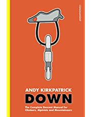 Down: The Complete Descent Manual for Climbers, Alpinists and Mountaineers