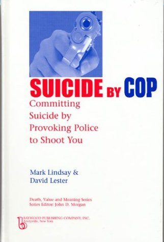 Suicide by Cop: Committing Suicide by Provoking Police to Shoot You (Death, Value and Meaning Series)