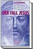 Der Fall Jesus  Ein Journalist auf der Suche nach der Wahrheit