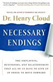 img - for (NECESSARY ENDINGS: THE EMPLOYEES, BUSINESSES, AND RELATIONSHIPS THAT ALL OF US HAVE TO GIVE UP IN ORDER TO MOVE FORWARD) BY Cloud, Henry(Author)Hardcoveron 01 Jan 2011 book / textbook / text book