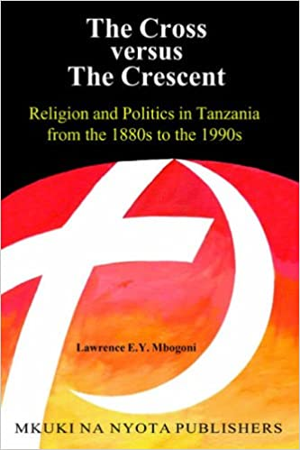 Book The Cross versus The Cresent: Religion and Politics in Tanzania from the 1880s to the 1990s