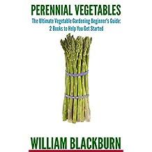 Perennial Vegetables: The Ultimate Vegetable Gardening Beginner's Guide