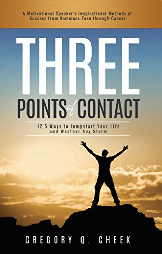 Three Points of Contact: A Motivational Speaker's Inspirational Methods of Success from Homeless Teen Through Cancer.