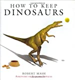 How to Keep Dinosaurs, Robert Mash, 0297843478