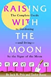 img - for Raising with the Moon -- The Complete Guide to Gardening and Living by the Signs of the Moon book / textbook / text book