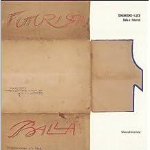 Dinamismo + luce. Balla e i futuristi. Catalogo della mostra (Milano, 13 ottobre-22 dicembre 2005)