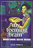 My Teeming Brain : Creativity in Creative Writers, Piirto, Jane, 1572732768